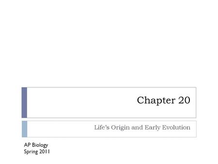 Chapter 20 Life's Origin and Early Evolution AP Biology Spring 2011.