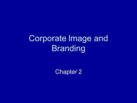Corporate Image and Branding Chapter 2. Discussion Points: How important are brand names? How important are brand names for clothes? Why? What additional.