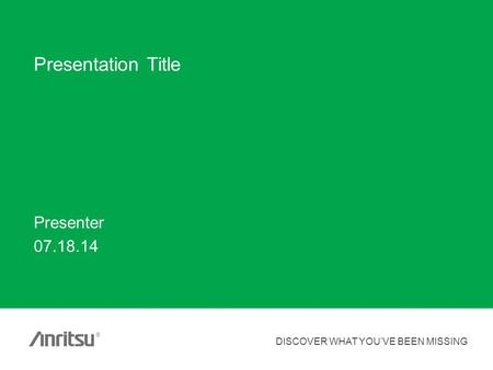 DISCOVER WHAT YOU'VE BEEN MISSING ® Presentation Title Presenter 07.18.14.