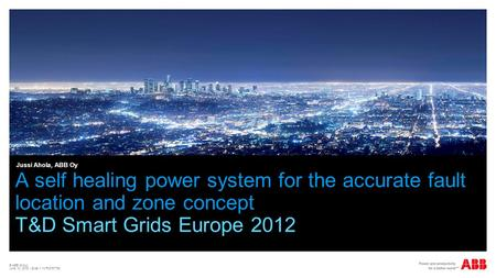 © ABB Group June 10, 2015 | Slide 1 1MRS757736 A self healing power system for the accurate fault location and zone concept T&D Smart Grids Europe 2012.