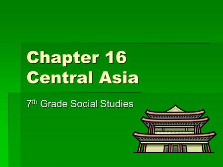 Chapter 16 Central Asia 7 th Grade Social Studies.