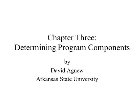 Chapter Three: Determining Program Components by David Agnew Arkansas State University.