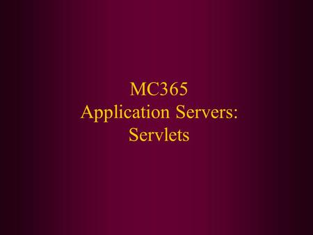 MC365 Application Servers: Servlets. Today We Will Cover: What a servlet is The HTTPServlet and some of its more important methods How to configure the.