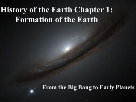 History of the Earth Chapter 1: Formation of the Earth From the Big Bang to Early Planets.