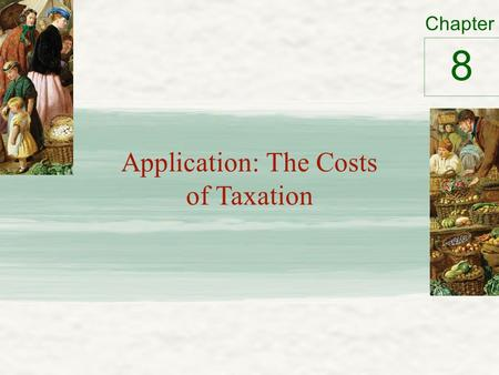 Chapter Application: The Costs of Taxation 8. The Deadweight Loss of Taxation Tax on a good – Levied on buyers Demand curve shifts downward by the size.