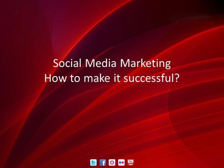 Social Media Marketing How to make it successful?.