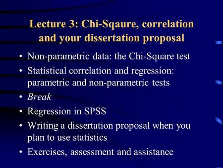 Lecture 3: Chi-Sqaure, correlation and your dissertation proposal Non-parametric data: the Chi-Square test Statistical correlation and regression: parametric.