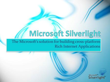 The Microsoft's solution for building cross-platform Rich Internet Applications.