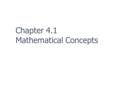 Chapter 4.1 Mathematical Concepts