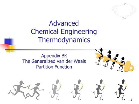 1 Advanced Chemical Engineering Thermodynamics Appendix BK The Generalized van der Waals Partition Function.