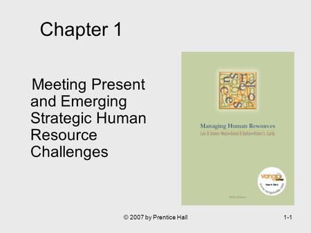 © 2007 by Prentice Hall1-1 Chapter 1 Meeting Present and Emerging Strategic Human Resource Challenges.