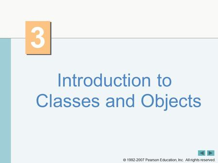  1992-2007 Pearson Education, Inc. All rights reserved. 3 3 Introduction to Classes and Objects.