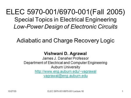 10/27/05ELEC 5970-001/6970-001 Lecture 161 ELEC 5970-001/6970-001(Fall 2005) Special Topics in Electrical Engineering Low-Power Design of Electronic Circuits.