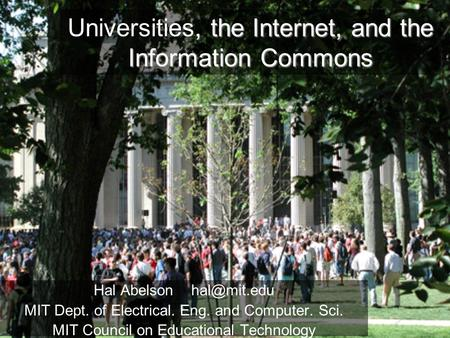 , the Internet, and the Information Commons Universities, the Internet, and the Information Commons Hal Abelson MIT Dept. of Electrical. Eng.