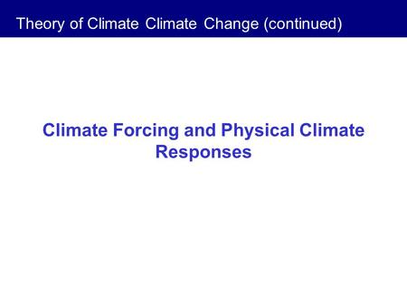 Climate Forcing and Physical Climate Responses Theory of Climate Climate Change (continued)