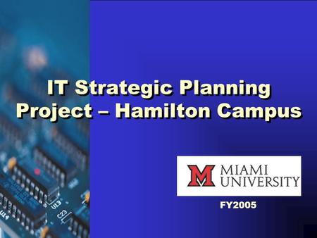 IT Strategic Planning Project – Hamilton Campus FY2005.