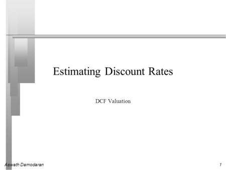 Aswath Damodaran1 Estimating Discount Rates DCF Valuation.