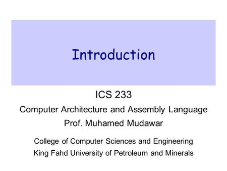 Introduction ICS 233 Computer Architecture and Assembly Language