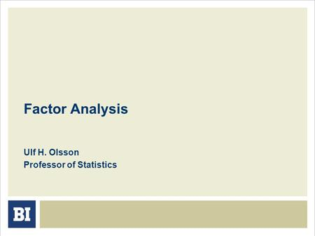 Factor Analysis Ulf H. Olsson Professor of Statistics.