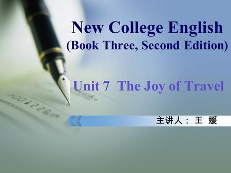 New College English (Book Three, Second Edition) Unit 7 The Joy of Travel 主讲人: 王 媛.