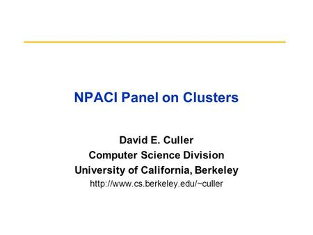 NPACI Panel on Clusters David E. Culler Computer Science Division University of California, Berkeley
