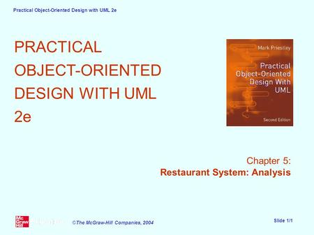Practical Object-Oriented Design with UML 2e Slide 1/1 ©The McGraw-Hill Companies, 2004 PRACTICAL OBJECT-ORIENTED DESIGN WITH UML 2e Chapter 5: Restaurant.