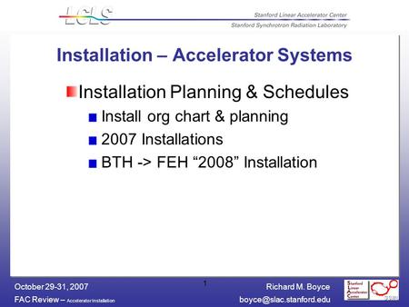 Richard M. Boyce FAC Review – Accelerator Installation October 29-31, 2007 1 Installation – Accelerator Systems Installation Planning.