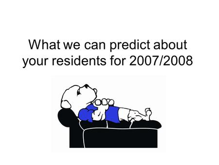 What we can predict about your residents for 2007/2008.