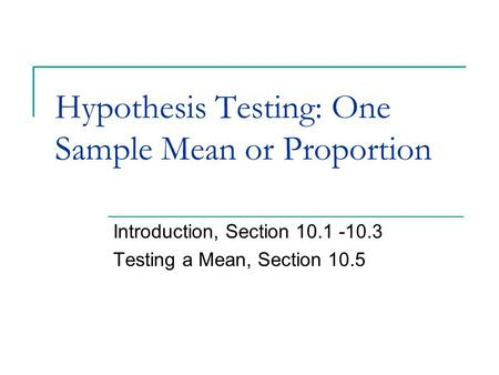 Hypothesis Testing: One Sample Mean or Proportion