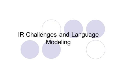 IR Challenges and Language Modeling. IR Achievements Search engines  Meta-search  Cross-lingual search  Factoid question answering  Filtering Statistical.