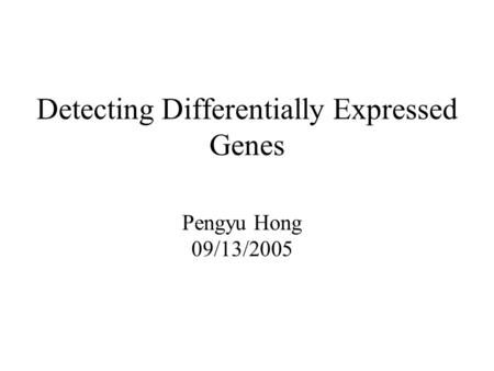 Detecting Differentially Expressed Genes Pengyu Hong 09/13/2005.