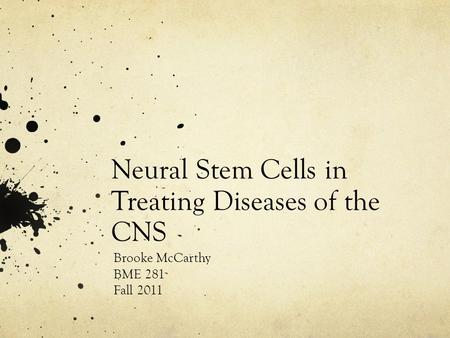 Neural Stem Cells in Treating Diseases of the CNS Brooke McCarthy BME 281 Fall 2011.