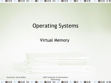 Instructor: Umar KalimNUST Institute of Information Technology Operating Systems Virtual Memory.