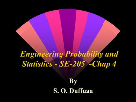 Engineering Probability and Statistics - SE-205 -Chap 4 By S. O. Duffuaa.