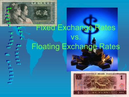 Fixed Exchange Rates vs. Floating Exchange Rates.