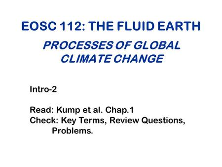 EOSC 112: THE FLUID EARTH PROCESSES OF GLOBAL CLIMATE CHANGE Intro-2 Read: Kump et al. Chap.1 Check: Key Terms, Review Questions, Problems.