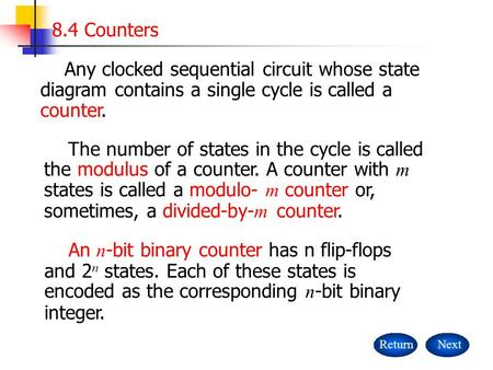 8.4 Counters NextReturn Any clocked sequential circuit whose state diagram contains a single cycle is called a counter. The number of states in the cycle.