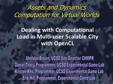 Dealing with Computational Load in Multi-user Scalable City with OpenCL Assets and Dynamics Computation for Virtual Worlds.
