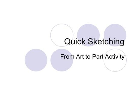 Quick Sketching From Art to Part Activity. Activity Objectives In this exercise, you will get to apply all you have learnt in previous modules enhance.