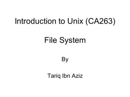 Introduction to Unix (CA263) File System