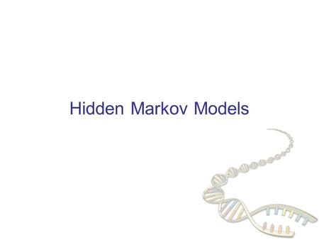 "Hidden Markov Models. Two learning scenarios 1.Estimation when the ""right answer"" is known Examples: GIVEN:a genomic region x = x 1 …x 1,000,000 where."
