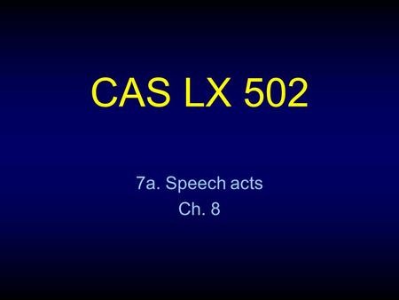 CAS LX 502 7a. Speech acts Ch. 8. How to do things with words Language as a social function. — I bet you $1 you can't name the Super Tuesday states. —You're.