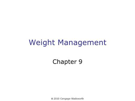 2010 Cengage-Wadsworth Weight Management Chapter 9.