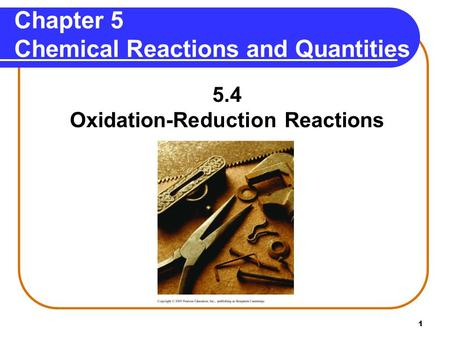 1 Chapter 5 Chemical Reactions and Quantities 5.4 Oxidation-Reduction Reactions.
