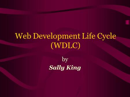 Web Development Life Cycle (WDLC) by Sally King. 2 Initiation/ Inception Analysis & Requirements Definition Design Construction Installation/ Deployment.