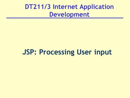 DT211/3 Internet Application Development JSP: Processing User input.
