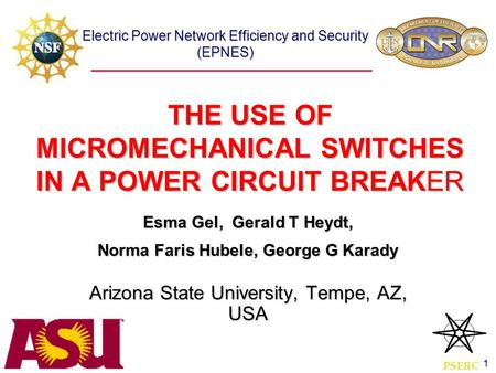 Electric Power Network Efficiency and Security (EPNES) 1 THE USE OF MICROMECHANICAL SWITCHES IN A POWER CIRCUIT BREAKER Esma Gel, Gerald T Heydt, Norma.