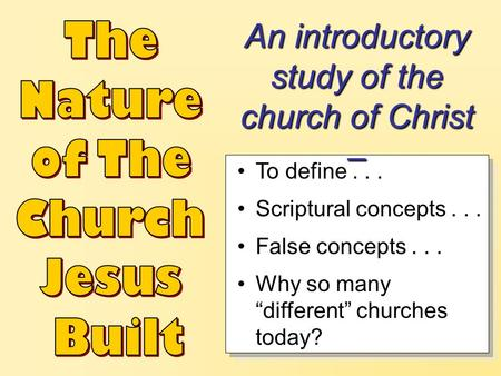 "To define... Scriptural concepts... False concepts... Why so many ""different"" churches today? An introductory study of the church of Christ –"