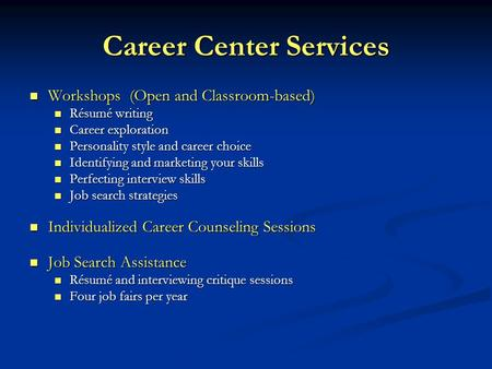 Career Center Services Workshops (Open and Classroom-based) Workshops (Open and Classroom-based) Résumé writing Résumé writing Career exploration Career.