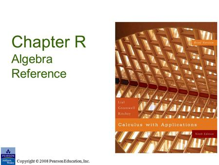 Copyright © 2008 Pearson Education, Inc. Chapter R Algebra Reference Copyright © 2008 Pearson Education, Inc.